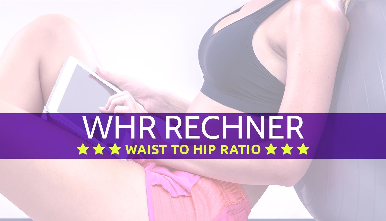 WHR Rechner - Waist to hip ratio - THV - Taille-Hüft